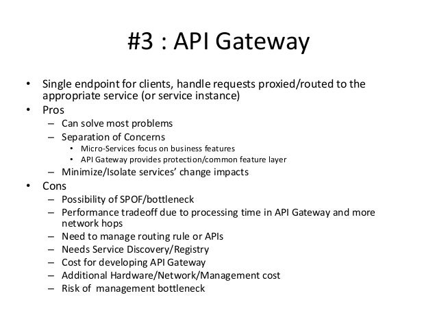 #3 : API Gateway • Single endpoint for clients, handle requests proxied/routed to the appropriate service (or service inst...