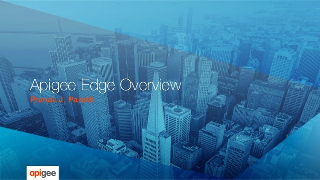 Apigee Edge Overview Pranav J. Parekh!