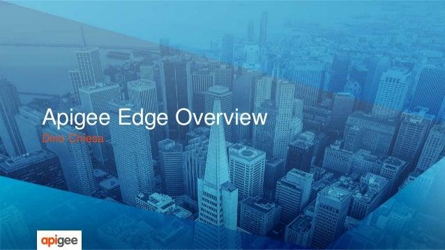 Apigee Edge Overview  Dino Chiesa