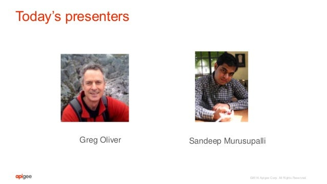 ©2016 Apigee Corp. All Rights Reserved. Today's presenters Sandeep MurusupalliGreg Oliver