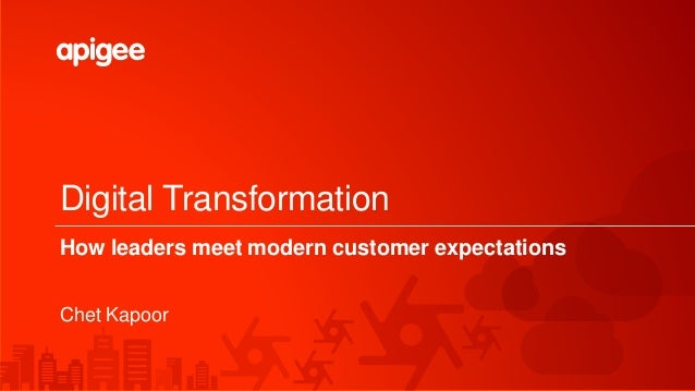 Digital Transformation How leaders meet modern customer expectations Chet Kapoor