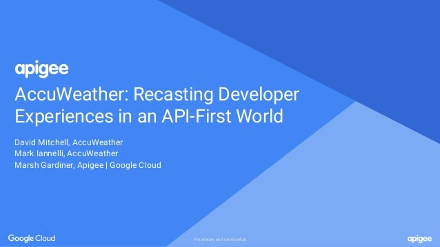 Proprietary and confidentialProprietary and confidential AccuWeather: Recasting Developer Experiences in an API-First Worl...