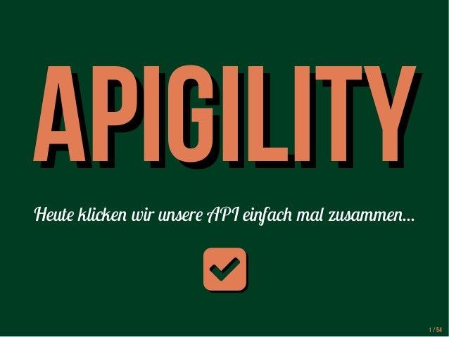 AAPPIIGGIILLIITTYY  Heute klicken wir unsere API einfach mal zusammen...    1 / 54