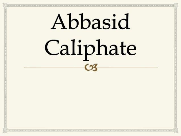   Noong 762, ang kabisera ng imperyong Muslim ay inalis sa Damascus sa Syria. Bilang hudyat ng pagtatag ng Abbasid Calip...