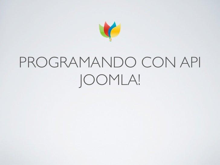 PROGRAMANDO CON API      JOOMLA!
