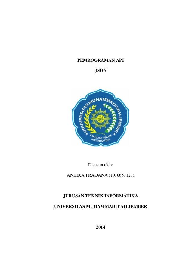 PEMROGRAMAN API JSON Disusun oleh: ANDIKA PRADANA (1010651121) JURUSAN TEKNIK INFORMATIKA UNIVERSITAS MUHAMMADIYAH JEMBER ...