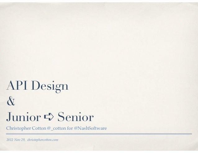 API Design&Junior ➪ SeniorChristopher Cotton @_cotton for @NashSoftware2012 Nov 29, christophercotton.com