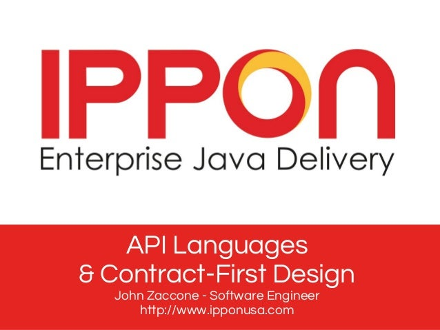 API Languages & Contract-First Design John Zaccone - Software Engineer http://www.ipponusa.com