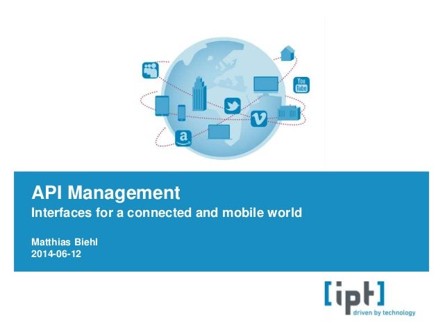 Interfaces for a connected and mobile world API Management Matthias Biehl 2014-06-12