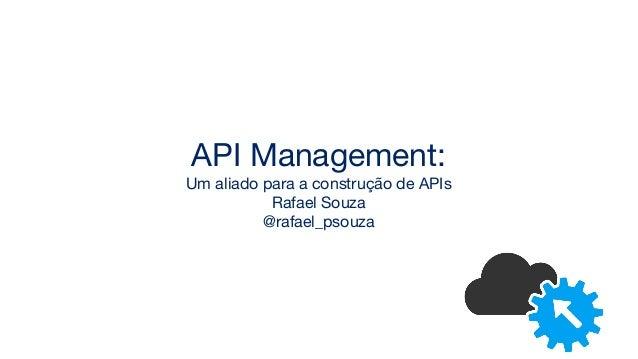 API Management: Um aliado para a construção de APIs Rafael Souza @rafael_psouza