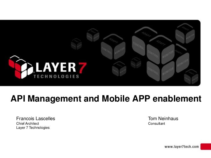API Management and Mobile APP enablement Francois Lascelles         Tom Neinhaus Chief Architect            Consultant Lay...