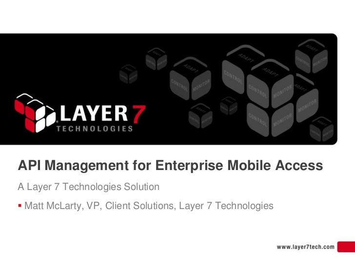 API Management for Enterprise Mobile AccessA Layer 7 Technologies Solution Matt McLarty, VP, Client Solutions, Layer 7 Te...