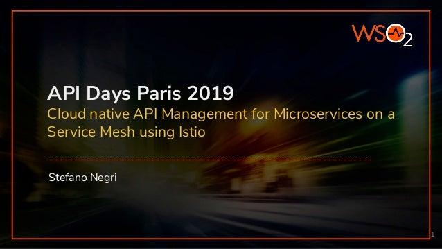 API Days Paris 2019 Cloud native API Management for Microservices on a Service Mesh using Istio Stefano Negri