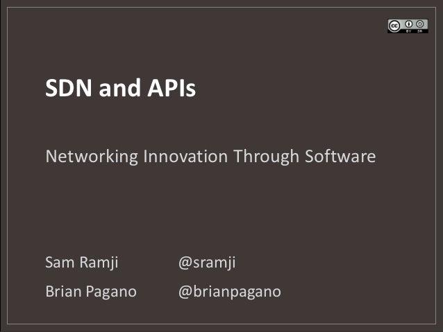 SDN and APIsNetworking Innovation Through SoftwareSam Ramji      @sramjiBrian Pagano   @brianpagano