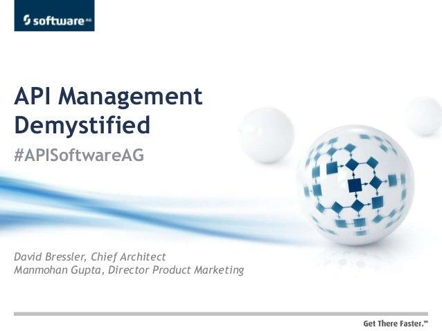 API ManagementDemystified#APISoftwareAGDavid Bressler, Chief ArchitectManmohan Gupta, Director Product Marketing