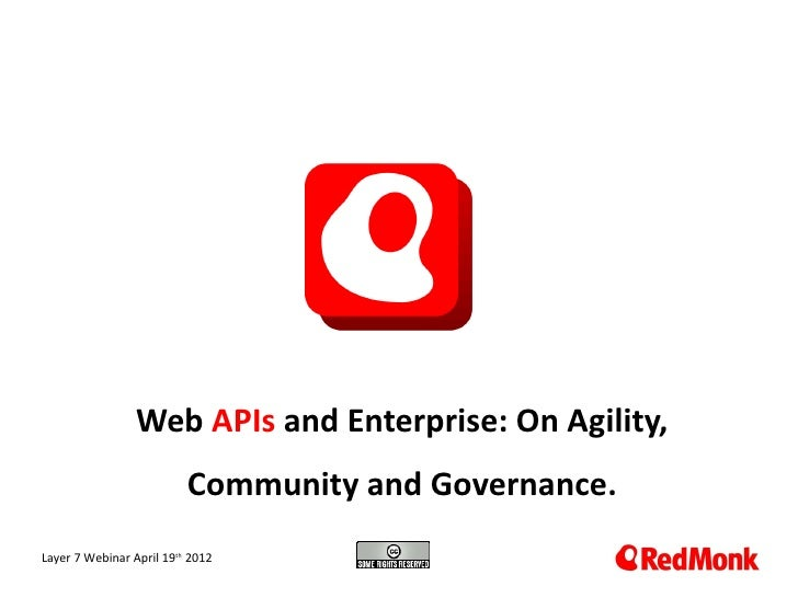 Web APIs and Enterprise: On Agility,                          Community and Governance. 10.20.2005Layer 7 Webinar April 19...