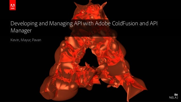 © 2016 Adobe Systems Incorporated. All Rights Reserved. Adobe Confidential. Developing and Managing API with Adobe ColdFus...