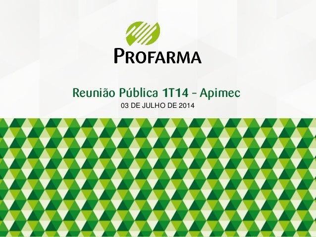 03 DE JULHO DE 2014 Reunião Pública 1T14 – Apimec