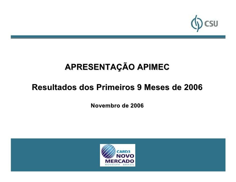 APRESENTAÇÃO APIMECResultados dos Primeiros 9 Meses de 2006             Novembro de 2006                                  ...