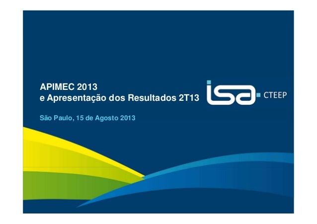 1 APIMEC 2013 e Apresentação dos Resultados 2T13 São Paulo, 15 de Agosto 2013