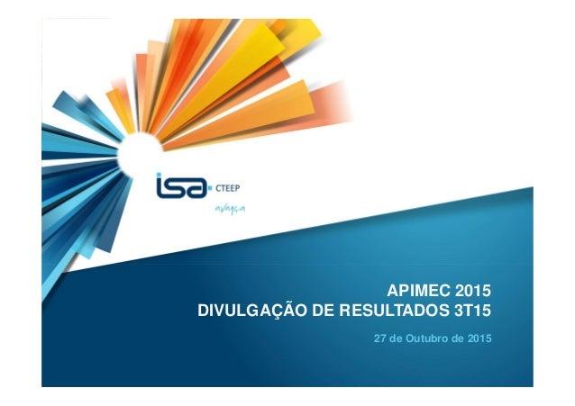 1 APIMEC 2015 DIVULGAÇÃO DE RESULTADOS 3T15 27 de Outubro de 2015