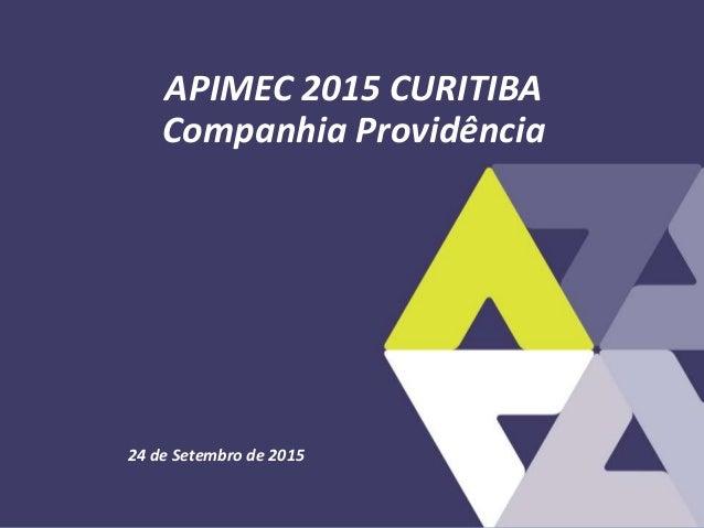 24 de Setembro de 2015 APIMEC 2015 CURITIBA Companhia Providência