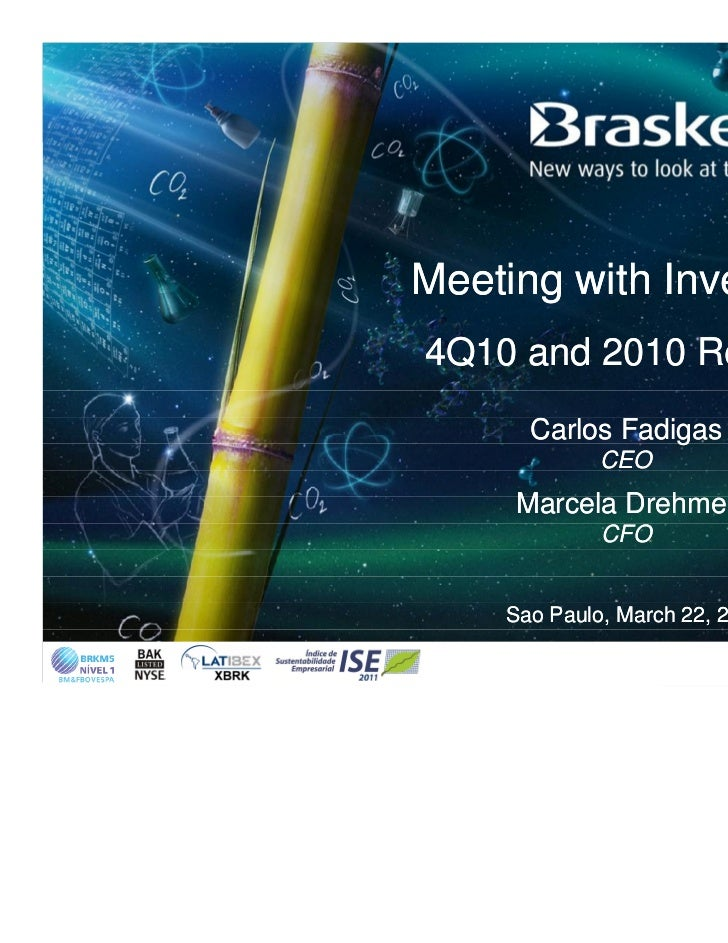 Meeting with Investors4Q10 and 2010 Results      Carlos Fadigas             CEO     Marcela Drehmer             CFO    Sao...