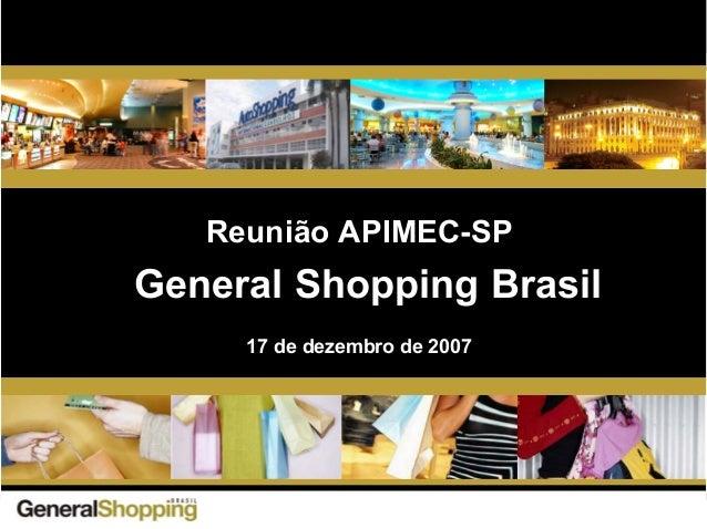 General Shopping Brasil Reunião APIMEC-SP 17 de dezembro de 2007