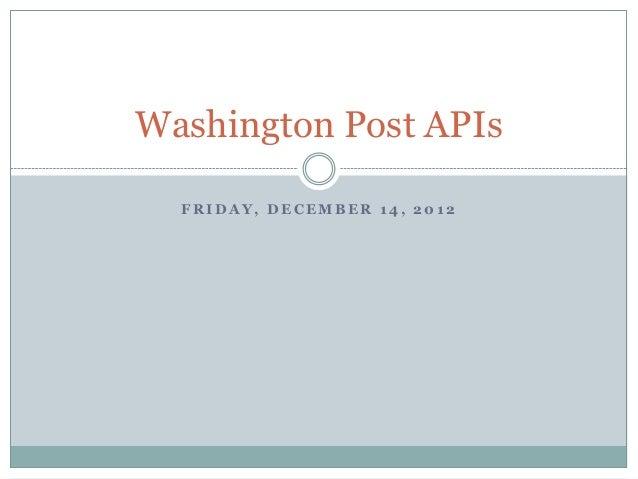 Washington Post APIs  FRIDAY, DECEMBER 14, 2012