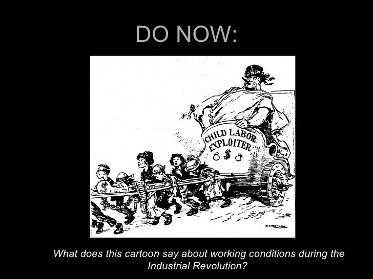 DO NOW: What does this cartoon  say about working conditions during the Industrial Revolution?