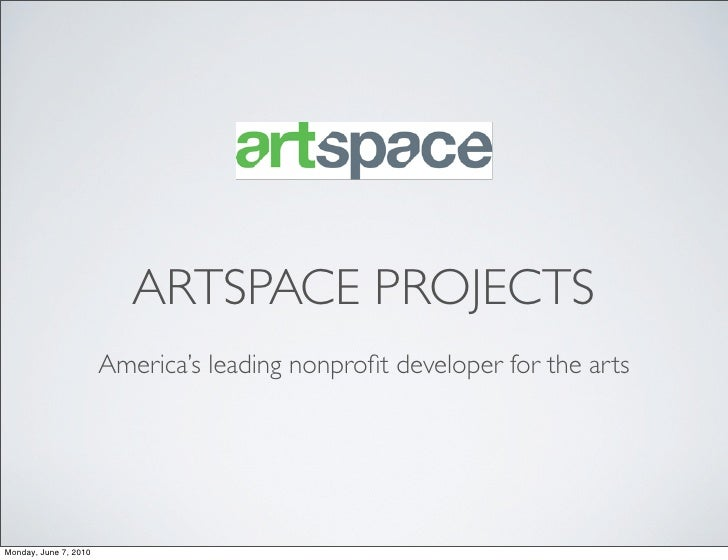 ARTSPACE PROJECTS                        America's leading nonprofit developer for the arts     Monday, June 7, 2010