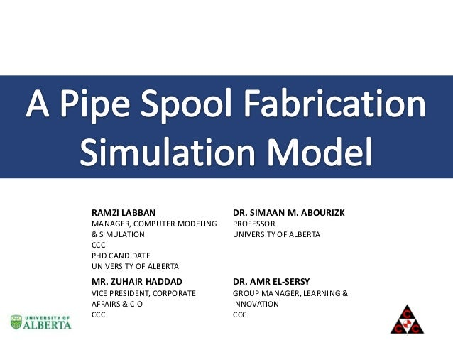 RAMZI LABBAN  DR. SIMAAN M. ABOURIZK  MANAGER, COMPUTER MODELING & SIMULATION CCC PHD CANDIDATE UNIVERSITY OF ALBERTA  PRO...