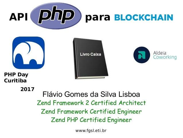 API para Flávio Gomes da Silva Lisboa Zend Framework 2 Certified Architect Zend Framework Certified Engineer Zend PHP Cert...