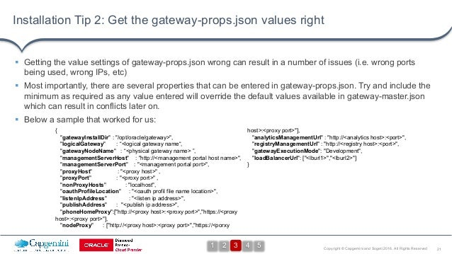 21Copyright © Capgemini and Sogeti 2016. All Rights Reserved Installation Tip 2: Get the gateway-props.json values right §...