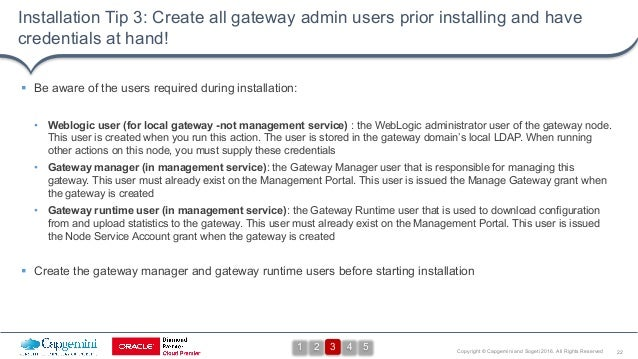 22Copyright © Capgemini and Sogeti 2016. All Rights Reserved Installation Tip 3: Create all gateway admin users prior inst...
