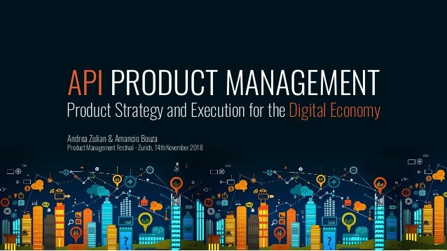 API PRODUCT MANAGEMENT Product Strategy and Execution for the Digital Economy Andrea Zulian & Amancio Bouza Product Manage...