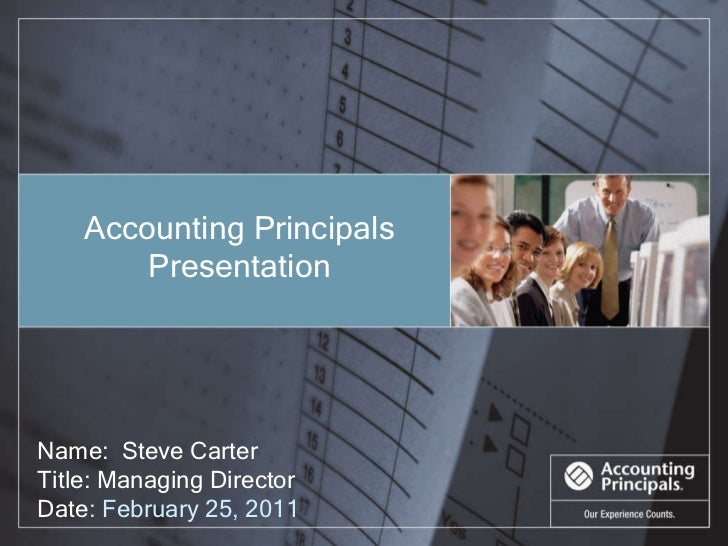 Name:  Steve Carter Title: Managing Director Date : February 25, 2011 Accounting Principals Presentation