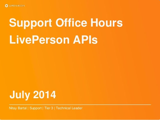 Support Office Hours LivePerson APIs Nitay Bartal | Support | Tier 3 | Technical Leader July 2014