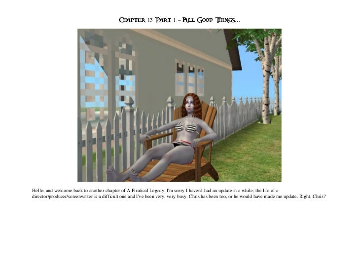 Chapter 13 Part 1 – All Good Things…Hello, and welcome back to another chapter of A Piratical Legacy. Im sorry I havent ha...