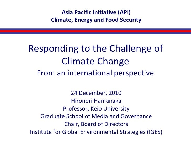 Responding to the Challenge of Climate Change From an international perspective 24 December, 2010 Hironori Hamanaka Profes...