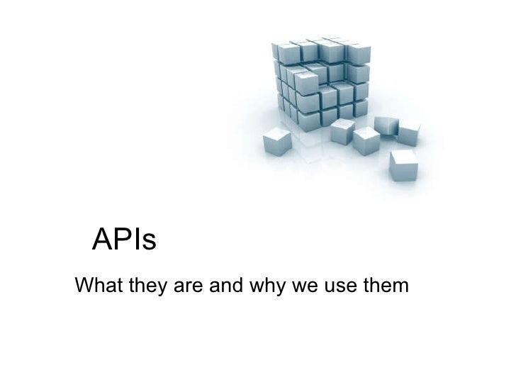 APIs What they are and why we use them