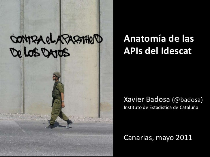 contra el apartheid <br />de los datos<br />Anatomía de las APIs del Idescat<br />Xavier Badosa (@badosa)<br />Instituto d...