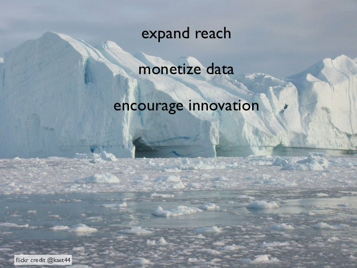 expand reach                          monetize data                       encourage innovationflickr credit @kaet44