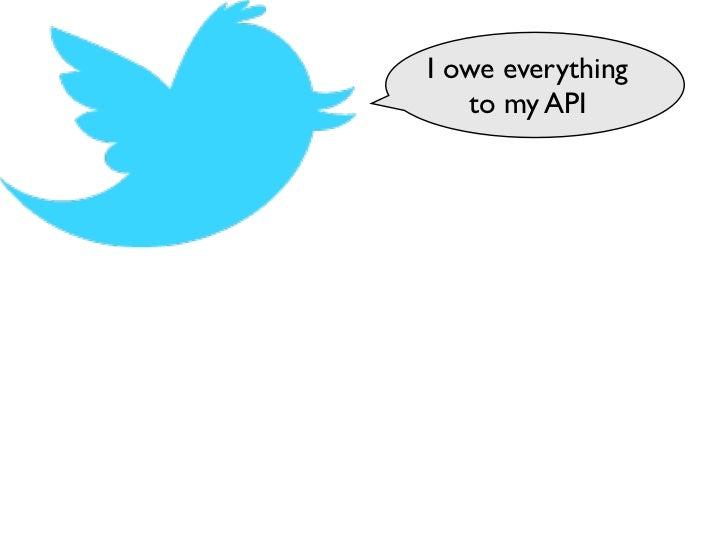 I owe everything   to my API