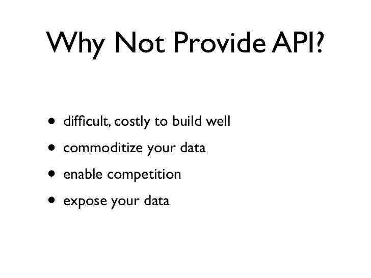 Who Might Not Offer       API?• proprietary data set• protected data set• prohibitive cost