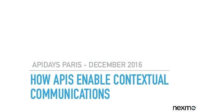 HOW APIS ENABLE CONTEXTUAL COMMUNICATIONS APIDAYS PARIS - DECEMBER 2016