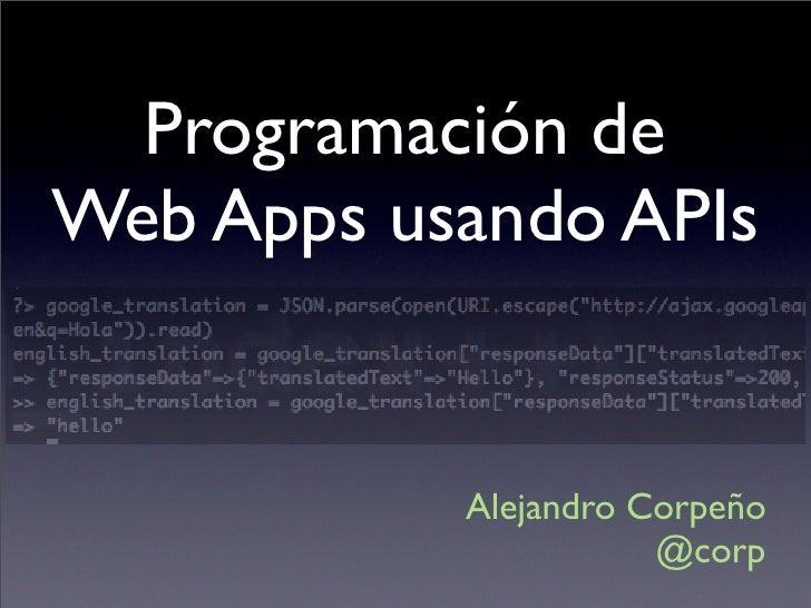 Programación de Web Apps usando APIs              Alejandro Corpeño                       @corp