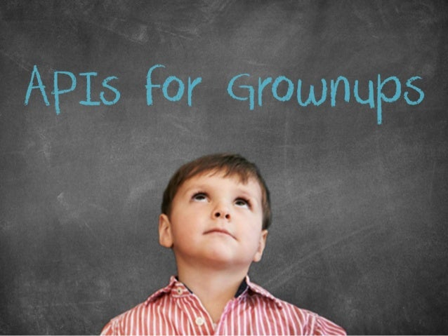 APIs for Grownups