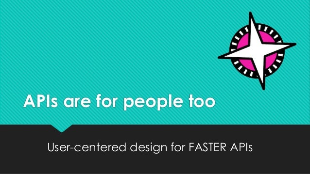 APIs are for people too User-centered design for FASTER APIs