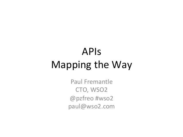 APIs   Mapping  the  Way   Paul  Fremantle   CTO,  WSO2   @pzfreo  #wso2   paul@wso2.com